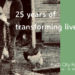 25 years of transforming lives